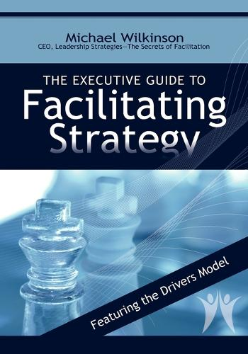The Executive Guide to Facilitating Strategy (Paperback)