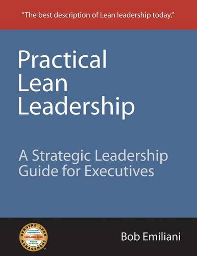 Practical Lean Leadership: A Strategic Leadership Guide For Executives (Paperback)