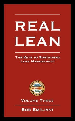Real Lean: The Keys to Sustaining Lean Management (Volume Three) (Paperback)