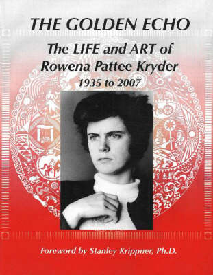 Golden Echo: The Life and Art of Rowena Pattee Kryder, 1935-2007 (Paperback)