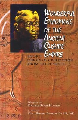 Wonderful Ethiopians of the Ancient Cushite Empire: Origin of the Civilization from the Cushites (Paperback)