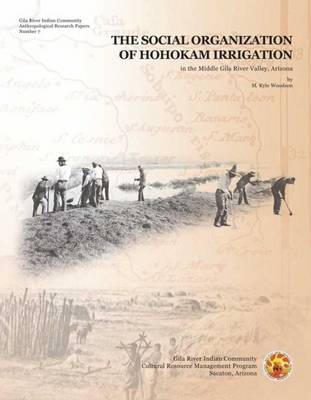 The Social Organization of Hohokam Irrigation in the Middle Gila River Valley, Arizona - Gila River Indian Community, Anthropological Research Paper (Paperback)