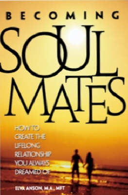 Becoming Soul Mates: How to Create the Lifelong Relationship You Always Dreamed of (Paperback)