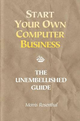 Start Your Own Computer Business: Building a Successful PC Repair and Service Business by Supporting Customers and Managing Money (Paperback)