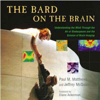 The Bard on the Brain: Understanding the Mind Through the Art of Shakespeare and the Science of Brain Imaging (Hardback)