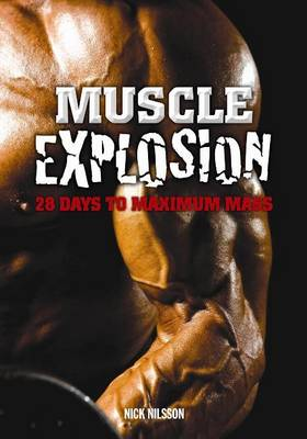 Muscle Explosion: 28 Days to Maximum Mass (Paperback)