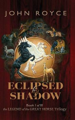 Eclipsed by Shadow - Legend of the Great Horse (Hardback)