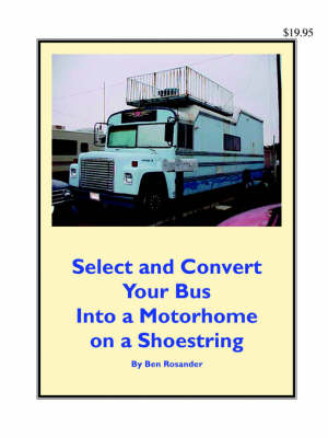 Select and Convert Your Bus Into a Motorhome on a Shoestring (Paperback)