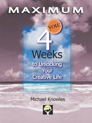 Maximum You: Four Weeks to Unlocking Your Creative Life (Paperback)