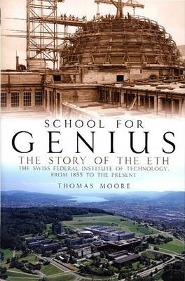 School for Genius: The Story of the Swiss Federal Institute of Technology, from 1855 to the Present (Hardback)