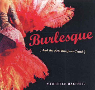 Burlesque and the New Bump-n-grind (Paperback)
