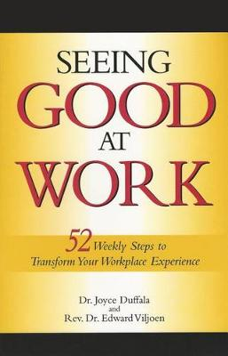 Seeing Good at Work: 52 Weekly Steps to Transform Your Workplace Experience (Paperback)