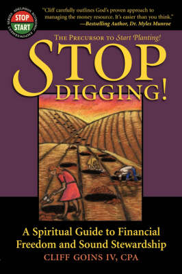 Stop Digging: A Spiritual Guide to Financial Freedom and Sound Stewardship (Paperback)