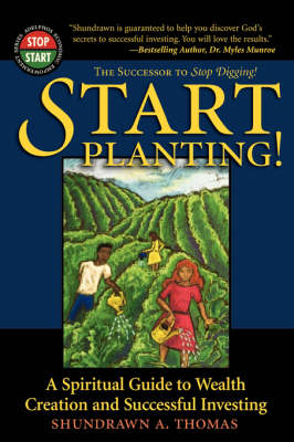 Start Planting: A Spiritual Guide to Wealth Creation and Successful Investing (Paperback)