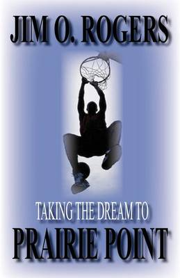 Taking the Dream to Prairie Point (Paperback)