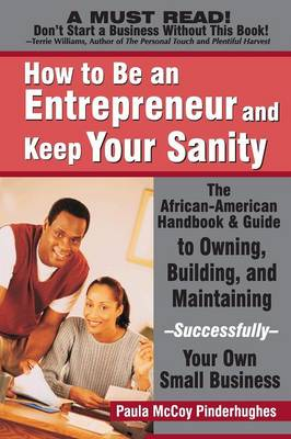 How to be an Entrepreneur and Keep Your Sanity: The African American Handbook and Guide to Owning, Building and Maintaining...Successfully Your Own Small Business (Paperback)