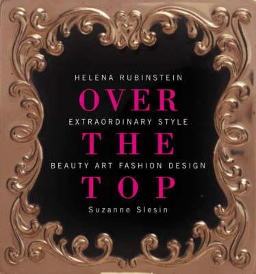 Helena Rubinstein: Over the Top - Extraordinary Style - Beauty, Art, Fashion, Design (Hardback)