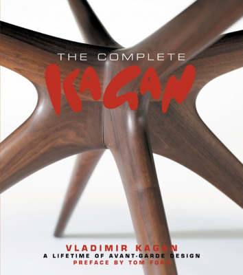 The Complete Kagan: Vladimir Kagan: A Lifetime of Avant-Garde Design (Hardback)