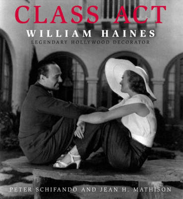 Class Act: William Haines: Legendary Hollywood Decorator (Hardback)
