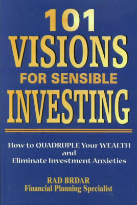 101 Visions for Sensible Investing: How to Quadruple Your Wealth and Eliminate Investment Anxieties (Hardback)