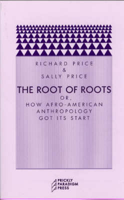 The Root of Roots - or, How Afro-American Anthropology Got Its Start - Prickly Paradigm (Paperback)