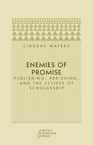 Enemies of Promise: Publishing, Perishing, and the Eclipse of Scholarship (Paperback)