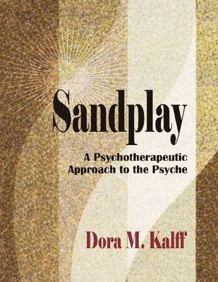 Sandplay: A Psychotherapeutic Approach to the Psyche - The Sandplay Classics series (Paperback)