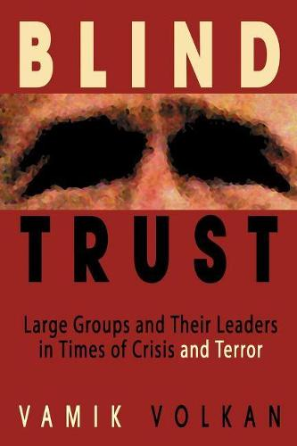 Blind Trust: Large Groups and Their Leaders in Times of Crisis and Terror (Paperback)