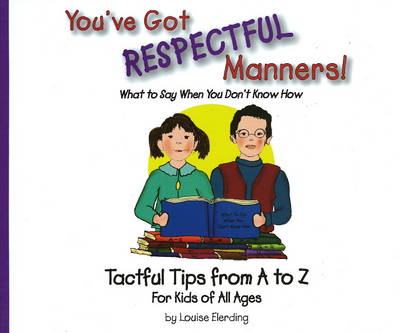 You've Got Respectful Manners!: Tactful Tips from A to Z for Kids of All Ages (Hardback)
