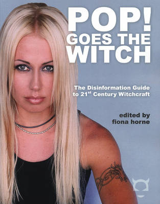 Pop! Goes the Witch: The Disinformation Guide to 21st Century Witchcraft (Paperback)