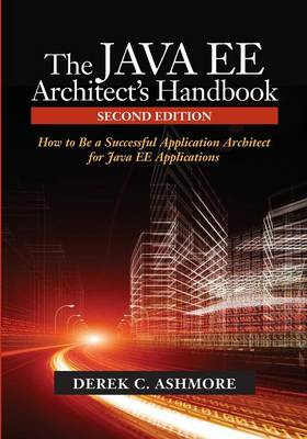 The Java Ee Architect's Handbook: How to Be a Successful Application Architect for Java Ee Applications (Paperback)
