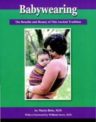 Babywearing: The Benefits and Beauty of This Ancient Tradition (Paperback)