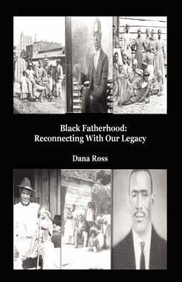 Black Fatherhood: Reconnecting With Our Legacy (Hardback)