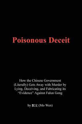 "Poisonous Deceit -- How the Chinese Government (Literally) Gets Away with Murder by Lying, Deceiving, and Fabricating Its ""Evidence"" Against Falun Gong (Paperback)"