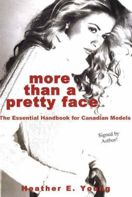 More Than a Pretty Face: The Essential Handbook for Canadian Models (Paperback)