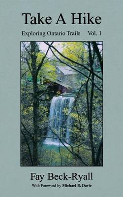 Take a Hike: Exploring Ontario Trails: Volume 1 (Paperback)