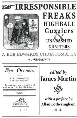 Irresponsible Freaks, Highball Guzzlers and Unabashed Grafters: A Bob Edwards Chrestomathy (Paperback)