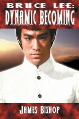 Bruce Lee: Dynamic Becoming (Paperback)