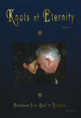 Knots of Eternity: Paradoxes from Dadi to Daughter, Volume 1 (Hardback)