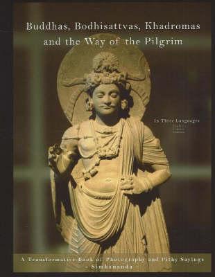 Buddhas, Bodhisattvas, Khadromas & the Way of the Pilgrim: A Transformative Book of Photography & Pithy Sayings (Hardback)