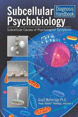 Subcellular Psychobiology Diagnosis Handbook: Subcellular Causes of Psychological Symptoms - Peak States Therapy 1 (Paperback)