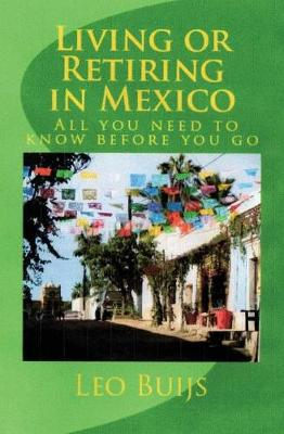Living or Retiring in Mexico: All You Need to Know Before You Go (Paperback)