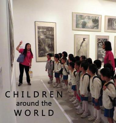 Children Around the World: An Eclectic Photo Collection How Children Live All Over the Globe with 10% of Proceeds to UNICEF (Hardback)