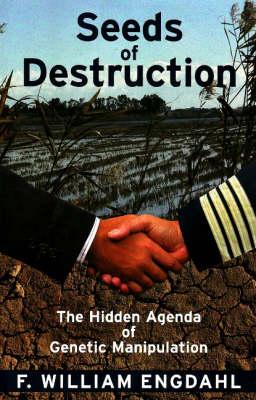 Seeds of Destruction: The Hidden Agenda of Genetic Manipulation (Paperback)