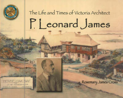 The Life and Times of Victoria Architect P. Leonard James (Paperback)
