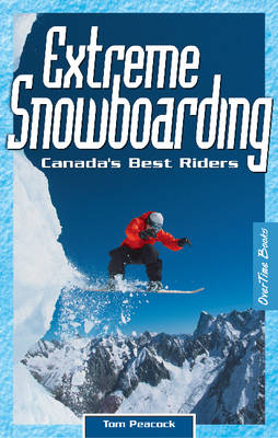 Extreme Snowboarding: Canada's Best Riders (Paperback)
