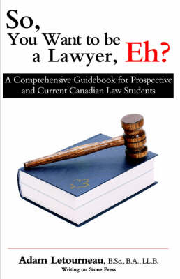 So, You Want to be a Lawyer, Eh?: A Comprehensive Guidebook for Prospective and Current Canadian Law Students (Paperback)