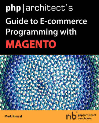 PHP/Architect's Guide to E-Commerce Programming with Magento (Paperback)