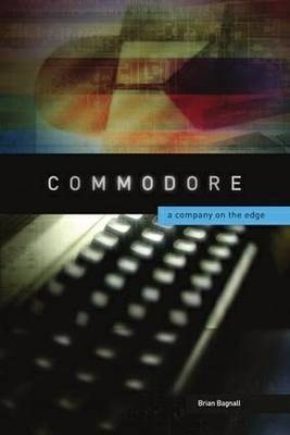 Commodore: A Company on the Edge (Paperback)