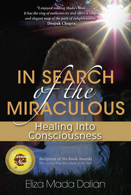 In Search of the Miraculous: Healing into Consciousness (Paperback)